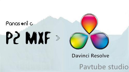 DaVinci Resolve: Import Panasonic P2 MXF to DaVinci Resolve on Mac