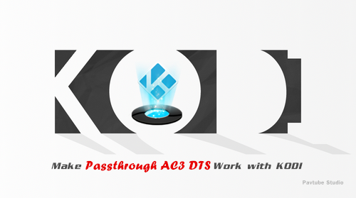 Kodi Passthrough AC3/DTS Settings and Enable Any Video/Container Work with Kodi
