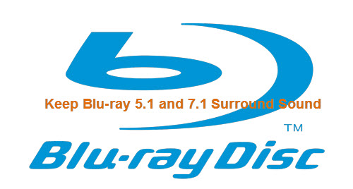 How to Keep Blu-ray Dolby 5.1 and Dolby TrueHD 7.1 Audio?