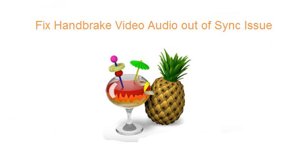 Fix Handbrake Video Audio Out of Sync When Converting Video/DVD
