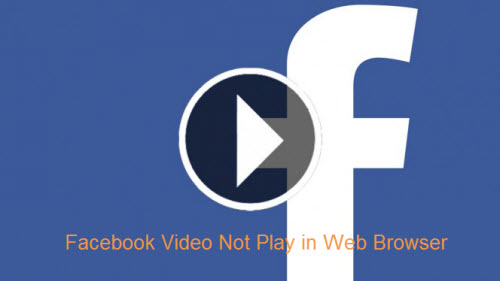 Fail to Play Facebook Video with Chrome or FireFox Web Broswer