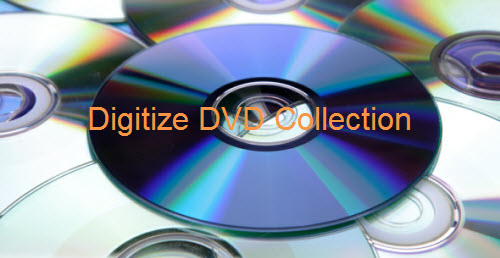 Different Ways to Digitize DVD Movie Collection