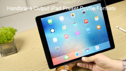 How to Use Handbrake 1.0.7 to Generate the Best Playback Settings for iPad?