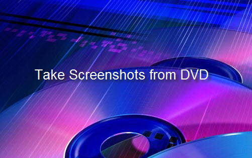 How to Take Screenshot from DVD Movies?