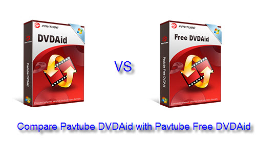 Pavtube Free DVDAid VS Pavtube DVDAid - Compare Pavtube Free DVD Ripper with Pavtube DVD Ripper