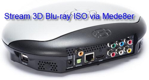 Stream 3D Blu-ray ISO via Mede8er to TV