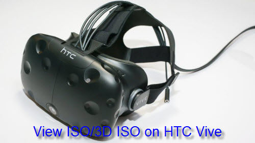 How to Enjoy ISO/3D ISO on HTC Vive?
